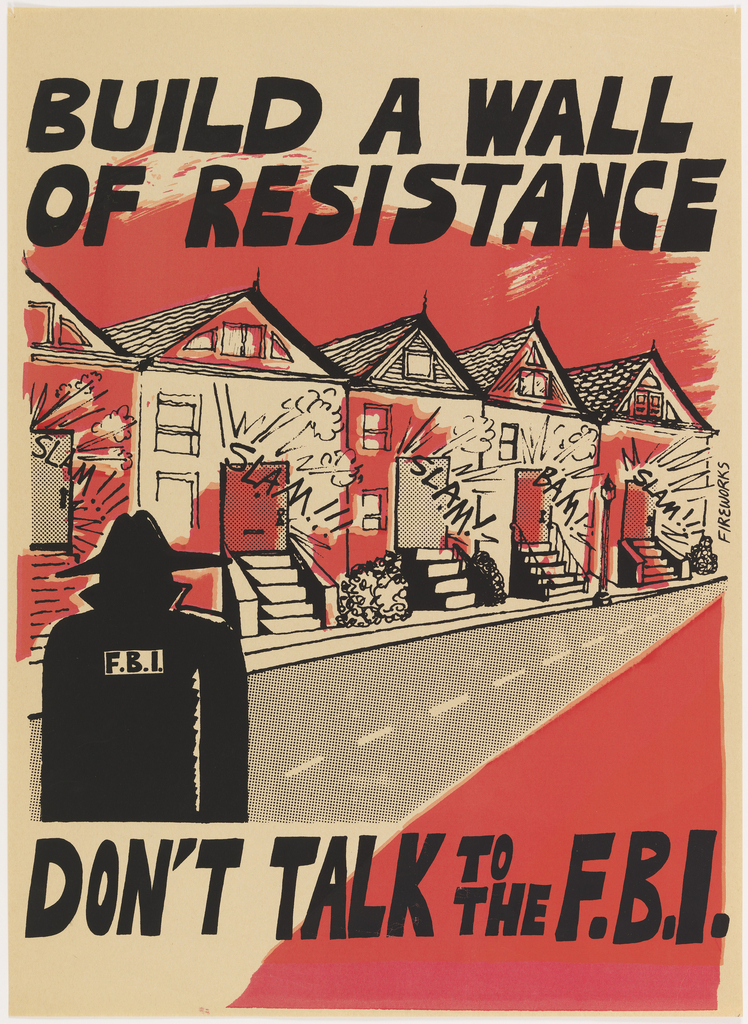 Drawing of houses with F.B.I. man in black and red. Upper margin in black: BUILD A WALL/ OF RESISTANCE/ DON'T TALK TO THE F.B.I